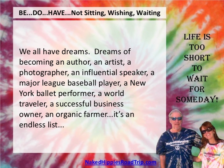 BE...DO...HAVE...Not Sitting, Wishing, Waiting                                                  Life isWe all have dreams....