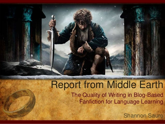 Report from Middle Earth  The Quality of Writing in Blog-Based  Fanfiction for Language Learning  Shannon Sauro