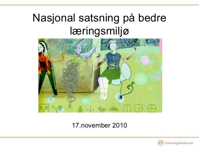 Nasjonal satsning på bedre læringsmiljø 17.november 2010