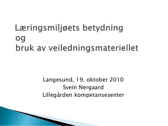 Langesund, 19. oktober 2010 Svein Nergaard Lillegården kompetansesenter