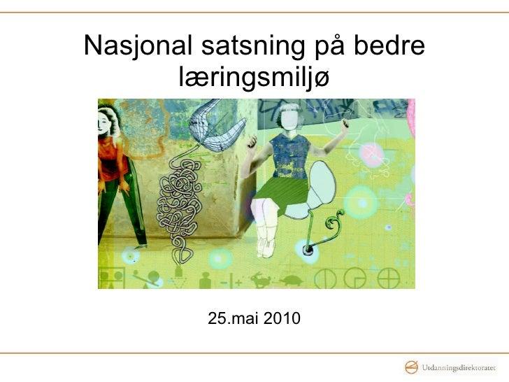 Nasjonal satsning på bedre læringsmiljø 25.mai 2010