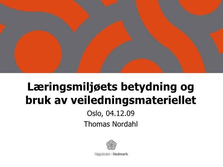 Læringsmiljøets betydning og bruk av veiledningsmateriellet Oslo, 04.12.09 Thomas Nordahl