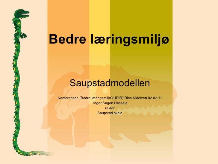 "Bedre læringsmiljø Saupstadmodellen Konferansen ""Bedre læringsmiljø""(UDIR) Rica Nidelven 02.02.11 Inger Sagen Hasselø rekt..."