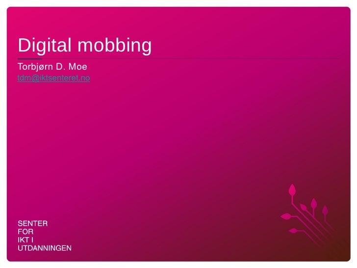 Digital mobbing <ul><li>Torbjørn D. Moe </li></ul>[email_address]