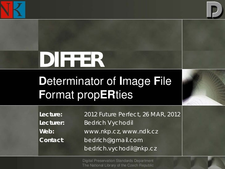 DIFFERDeterminator of Image FileFormat propERtiesLecture:     2012 Future Perfect, 26 MAR, 2012Lecturer:    Bedrich Vychod...