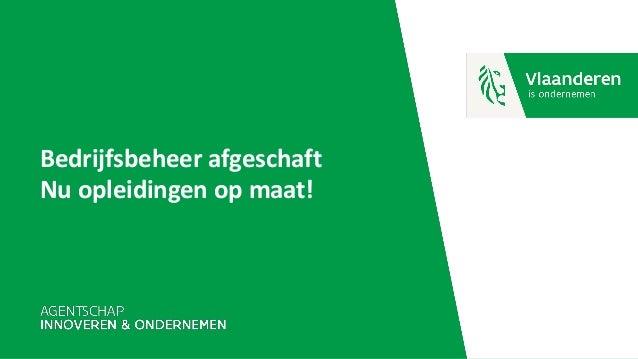 Bedrijfsbeheer afgeschaft Nu opleidingen op maat!