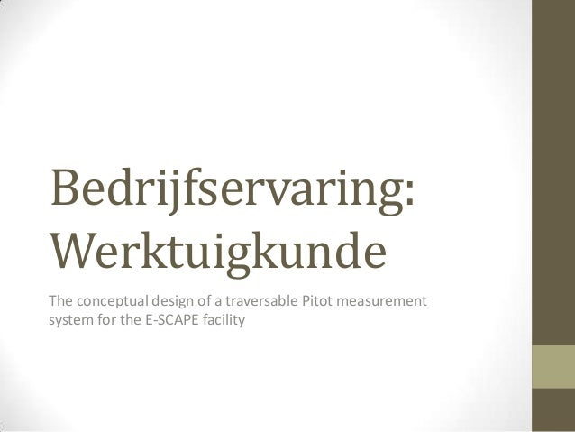 Bedrijfservaring: Werktuigkunde The conceptual design of a traversable Pitot measurement system for the E-SCAPE facility