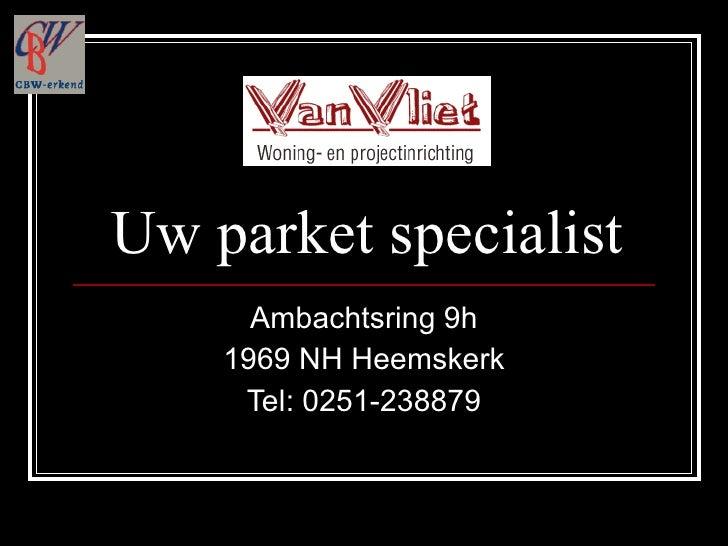 Uw parket specialist Ambachtsring 9h 1969 NH Heemskerk Tel: 0251-238879