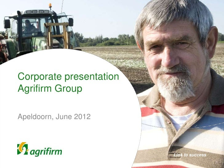 Corporate presentationAgrifirm GroupApeldoorn, June 2012                         Link to success