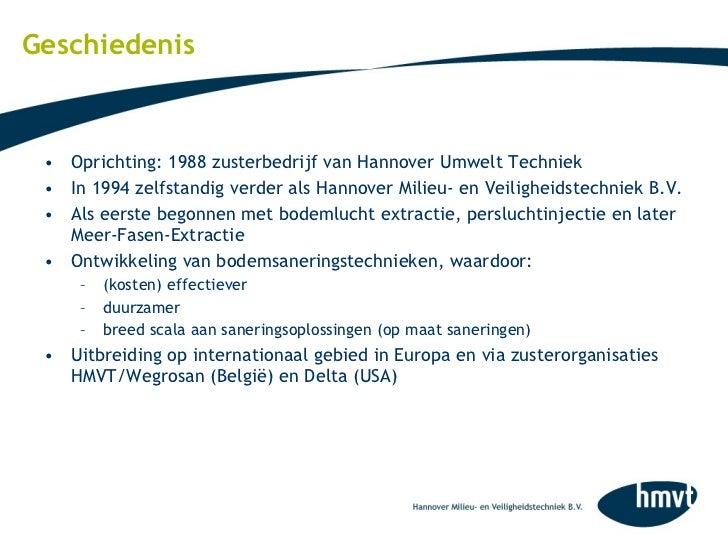 Geschiedenis <ul><li>Oprichting: 1988 zusterbedrijf van Hannover Umwelt Techniek  </li></ul><ul><li>In 1994 zelfstandig ve...