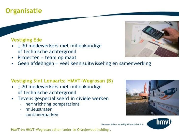 Organisatie <ul><li>Vestiging Ede </li></ul><ul><li>± 30 medewerkers met milieukundige  </li></ul><ul><li>of technische ac...