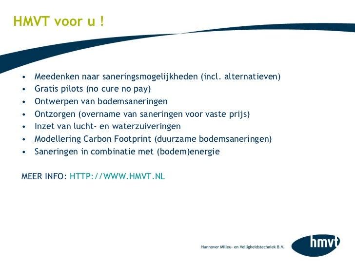 HMVT voor u ! <ul><li>Meedenken naar saneringsmogelijkheden (incl. alternatieven) </li></ul><ul><li>Gratis pilots (no cure...