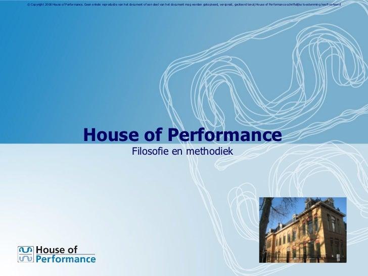 © Copyright 2008 House of Performance. Geen enkele reproductie van het document of een deel van het document mag worden ge...