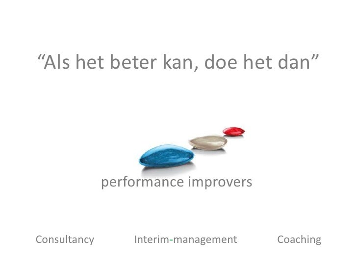 """Als het beter kan, doe het dan""              performance improversConsultancy       Interim-management   Coaching"
