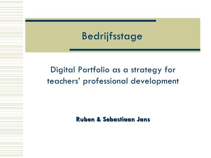 Bedrijfsstage Digital Portfolio as a strategy for teachers' professional development Ruben & Sebastiaan Jans