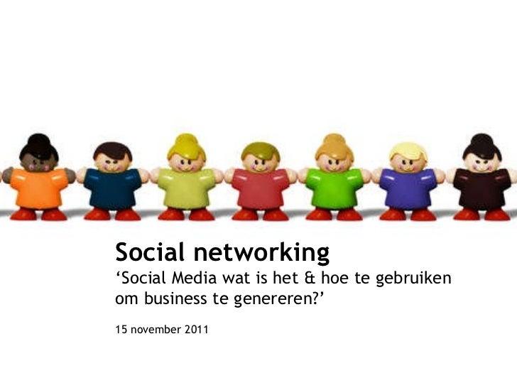 Social networking ' Social Media wat is het & hoe te gebruiken  om business te genereren?' 15 november 2011