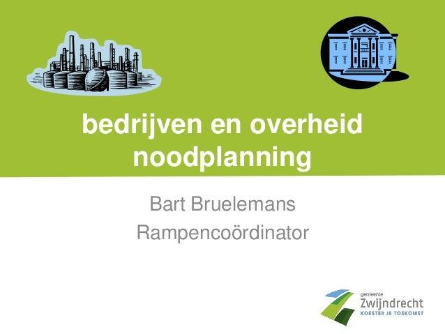 bedrijven en overheid noodplanning Bart Bruelemans Rampencoördinator