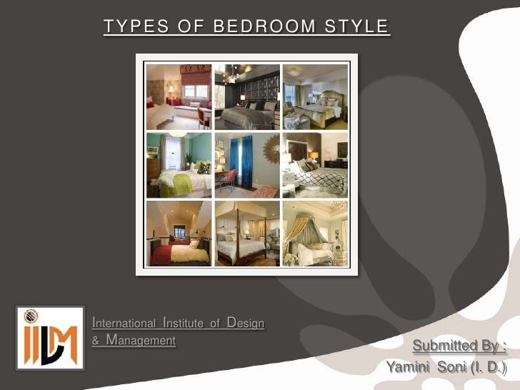 TYPES OF BEDROOM STYLEInternational Institute   of   Design& Management                               Submitted By :      ...