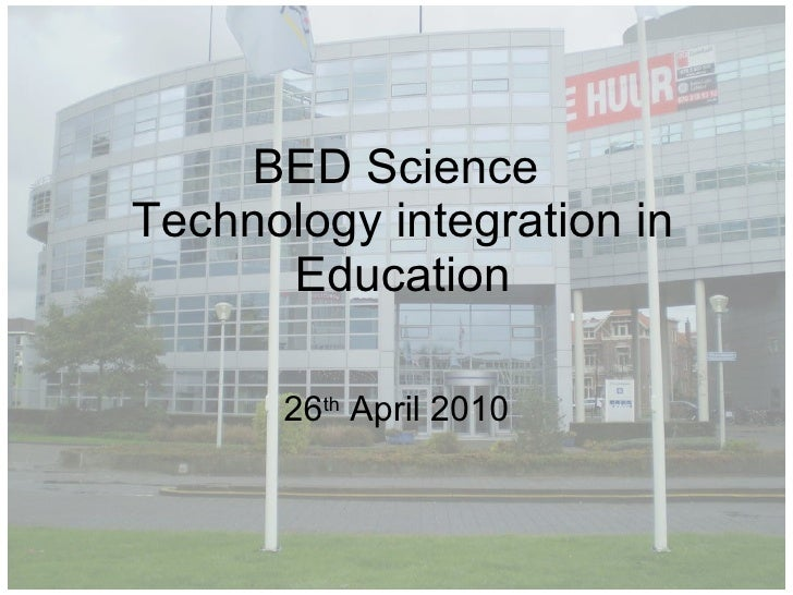 BED Science  Technology integration in Education 26 th  April 2010