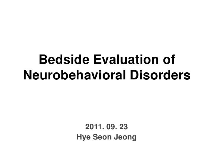 Bedside Evaluation of Neurobehavioral Disorders<br />2011. 09. 23<br />HyeSeonJeong<br />