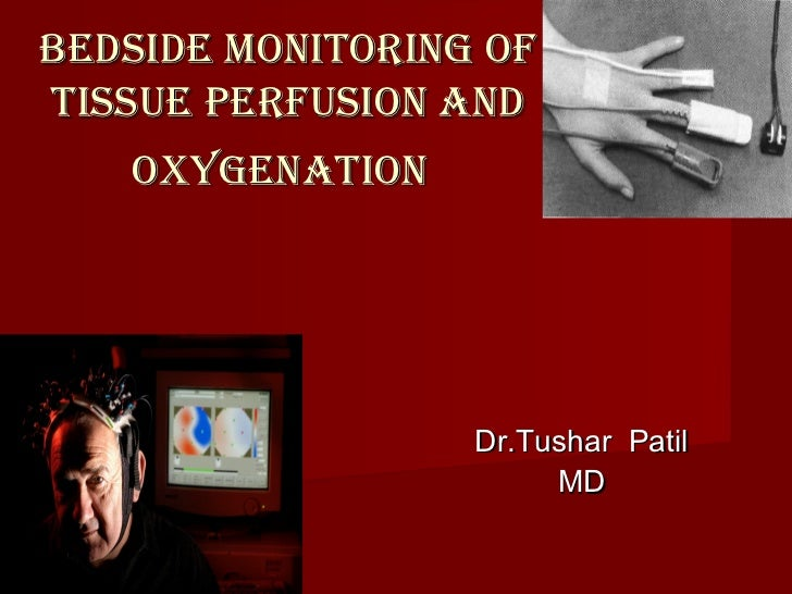 BEDSIDE MONITORING OFTISSUE PERFUSION AND   OXYGENATION                  Dr.Tushar Patil                       MD