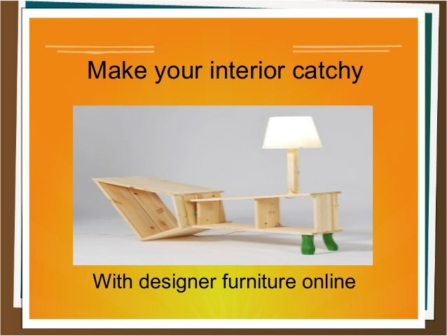 Make your interior catchy With designer furniture online