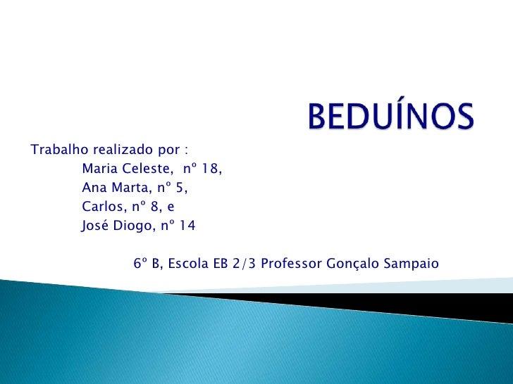 BEDUÍNOS<br />Trabalho realizado por : <br />Maria Celeste,  nº 18,<br />Ana Marta, nº 5,<br />Carlos, nº 8, e<br />Jo...