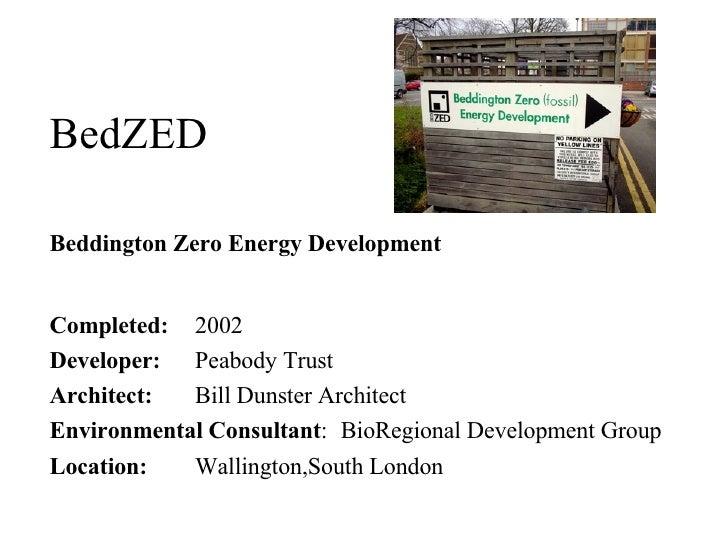 BedZED Beddington Zero Energy Development Completed:   2002 Developer:   Peabody Trust  Architect:   Bill Dunster Architec...