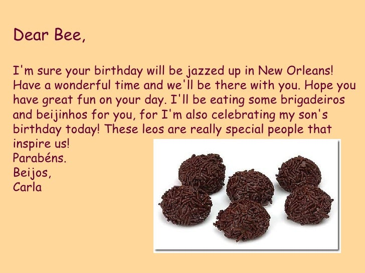 Dear Bee, I'm sure your birthday will be jazzed up in New Orleans!  Have a wonderful time and we'll be there with you. Hop...