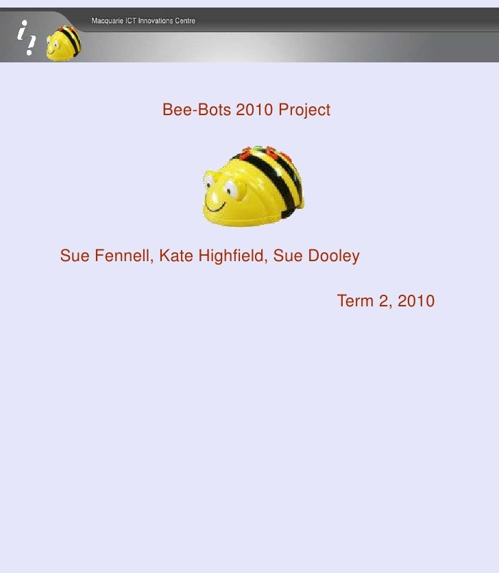 Bee-Bots 2010 Project<br />Sue Fennell, Kate Highfield, Sue Dooley<br />Term 2, 2010<br />