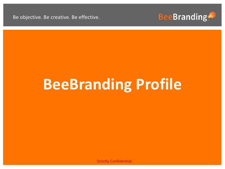 Be objective. Be creative. Be effective.                  BeeBranding Profile                                          Str...