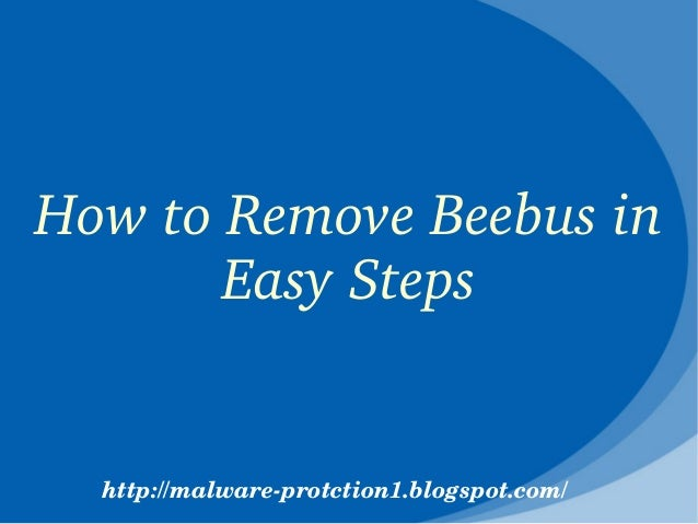 How to Remove Beebus in        Easy Steps  http://malware­protction1.blogspot.com/