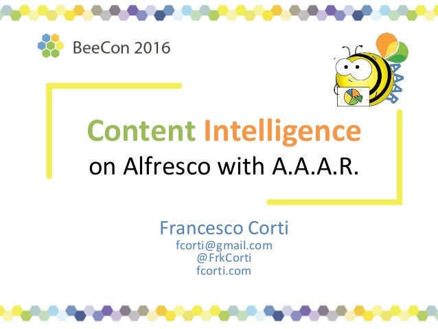 Content Intelligence on Alfresco with A.A.A.R. Francesco Corti fcorti@gmail.com @FrkCorti fcorti.com