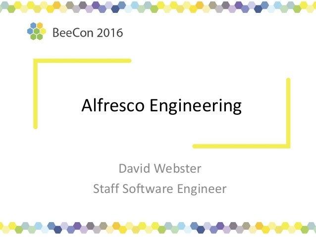 Alfresco Engineering David Webster Staff Software Engineer