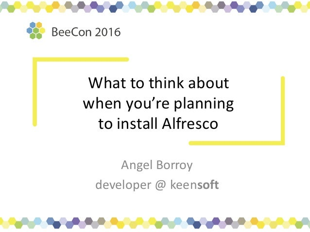 What	to	think	about	 when	you're	planning	 to	install	Alfresco Angel	Borroy developer	@	keensoft