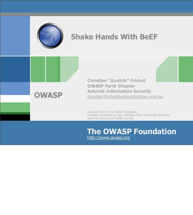 "Shake Hands With BeEF           Christian ""@xntrik"" Frichot           OWASP Perth Chapter           Asterisk Information S..."