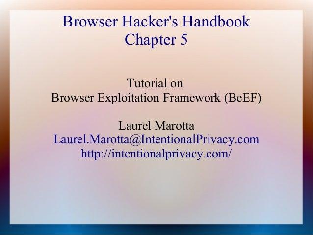 Browser Hacker's Handbook Chapter 5 Tutorial on Browser Exploitation Framework (BeEF) Laurel Marotta Laurel.Marotta@Intent...