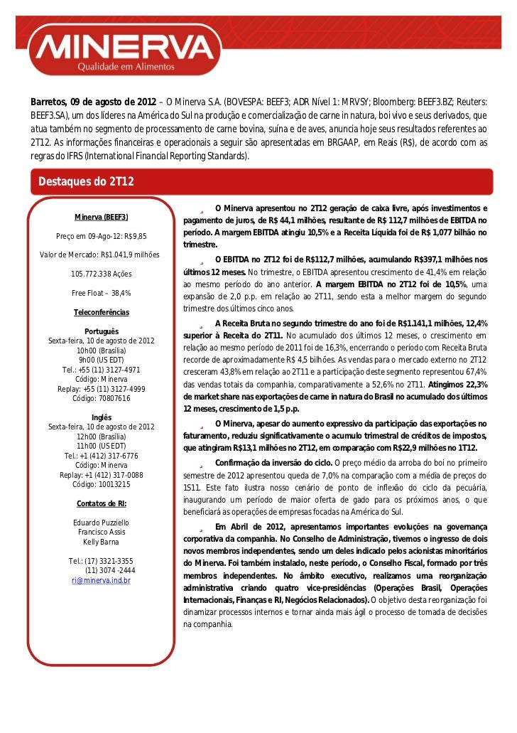 Barretos, 09 de agosto de 2012 – O Minerva S.A. (BOVESPA: BEEF3; ADR Nível 1: MRVSY; Bloomberg: BEEF3.BZ; Reuters:BEEF3.SA...