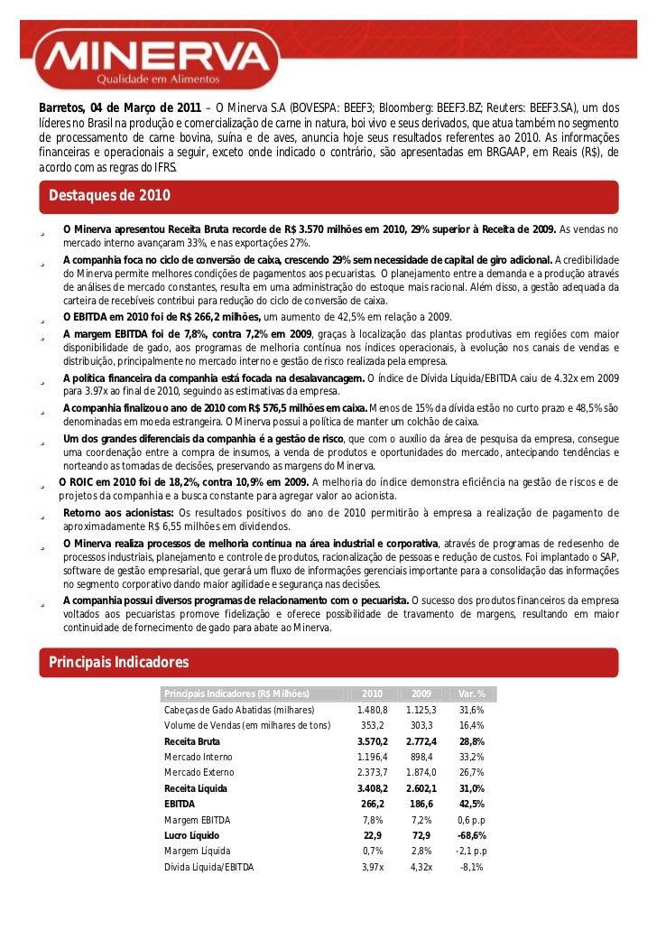 Barretos, 04 de Março de 2011 – O Minerva S.A (BOVESPA: BEEF3; Bloomberg: BEEF3.BZ; Reuters: BEEF3.SA), um doslíderes no B...