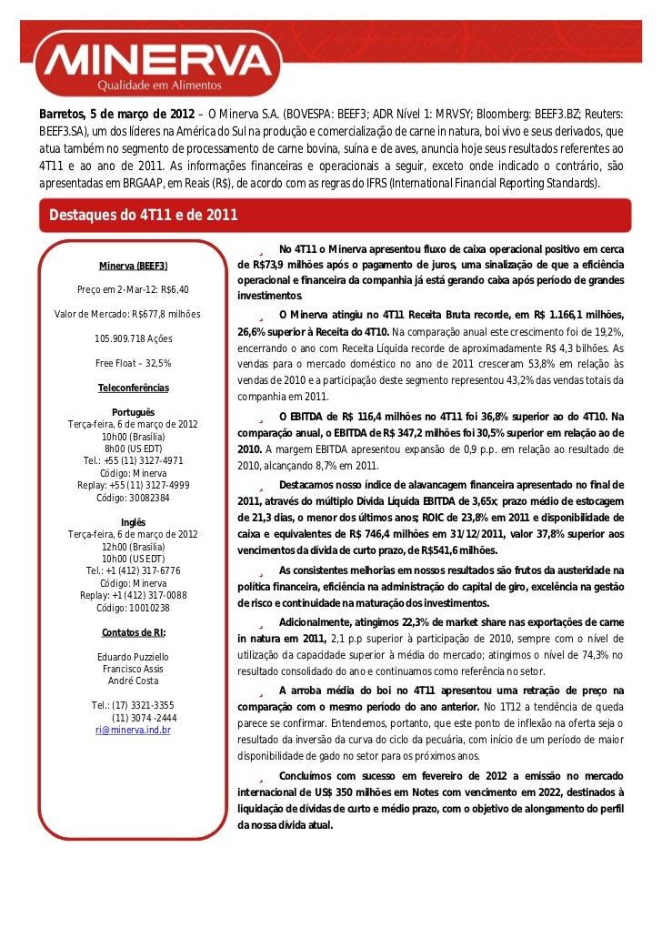 Barretos, 5 de março de 2012 – O Minerva S.A. (BOVESPA: BEEF3; ADR Nível 1: MRVSY; Bloomberg: BEEF3.BZ; Reuters:BEEF3.SA),...