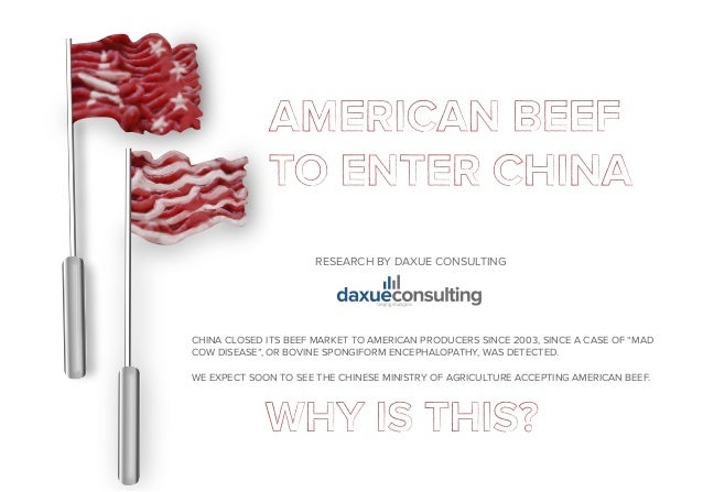 "RESEARCH BY DAXUE CONSULTING CHINA CLOSED ITS BEEF MARKET TO AMERICAN PRODUCERS SINCE 2003, SINCE A CASE OF ""MAD COW DISEA..."