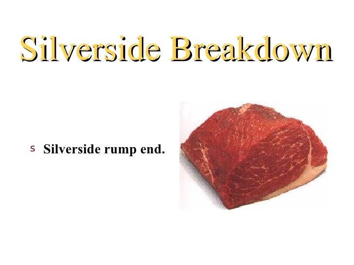 Silverside Breakdowns   Silverside rump end.