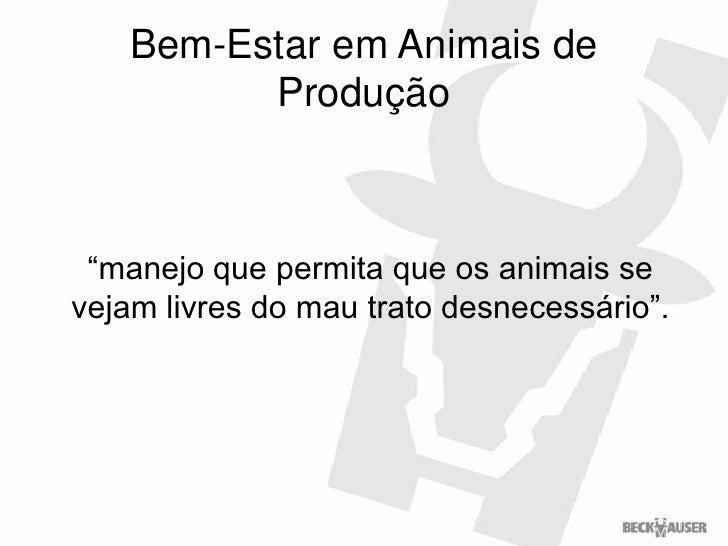 """Bem-Estar em Animais de          Produção """"manejo que permita que os animais sevejam livres do mau trato desnecessário""""."""
