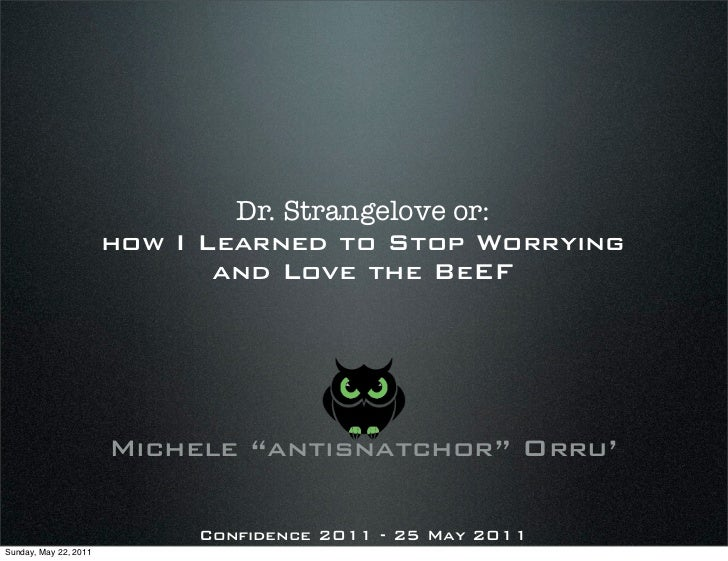 Dr. Strangelove or:                       how I Learned to Stop Worrying                              and Love the BeEF   ...