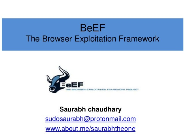 Saurabh chaudhary sudosaurabh@protonmail.com www.about.me/saurabhtheone BeEF The Browser Exploitation Framework
