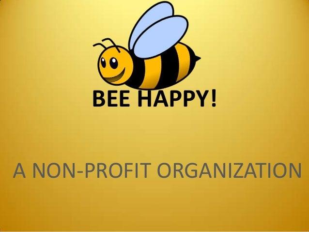 BEE HAPPY! A NON-PROFIT ORGANIZATION