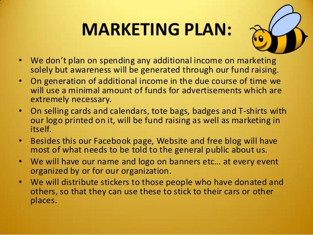 MARKETING PLAN: • We don't plan on spending any additional income on marketing solely but awareness will be generated thro...