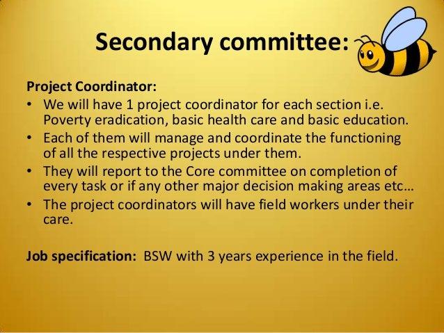 Secondary committee: Project Coordinator: • We will have 1 project coordinator for each section i.e. Poverty eradication, ...