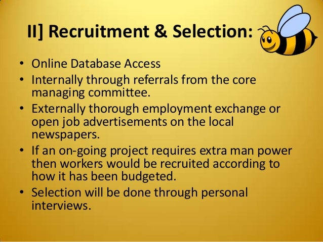 II] Recruitment & Selection: • Online Database Access • Internally through referrals from the core managing committee. • E...