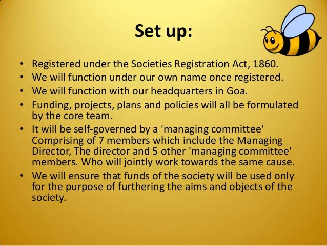 Set up: • Registered under the Societies Registration Act, 1860. • We will function under our own name once registered. • ...